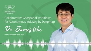 Dr. James Wu Deepmap Geospatial Podcast