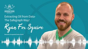 Ryan Fox Squire The Safegraph Podcast